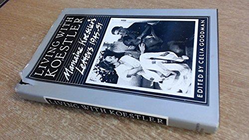 Living With Koestler: Mamaine Koestler's Letters, 1945-51: Koestler, Mamaine; Goodman,