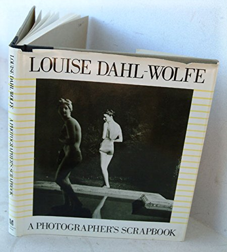 LOUISE DAHL-WOLFE; A PHOTOGRAPHER'S SCRAPBOOK.: Dahl-Wolfe, Louise, 1895-1989.