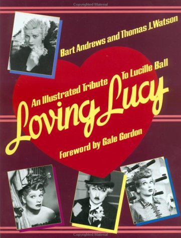 9780312499754: Loving Lucy: An Illustrated Tribute to Lucille Ball