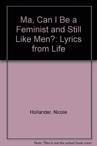 9780312501709: Ma, Can I Be a Feminist and Still Like Men?: Lyrics from Life