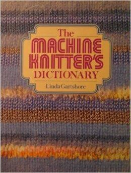 9780312502218: The machine knitter's dictionary