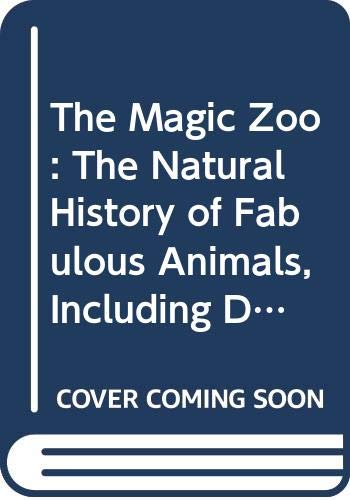 9780312504212: The Magic Zoo: The Natural History of Fabulous Animals, Including Dragons, Mermaids, Unicorns and Centaurs