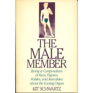 The Male Member: Being a Compendium of: Schwartz, Kit