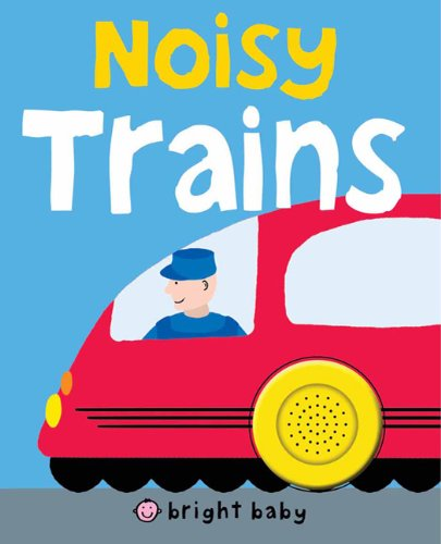 9780312509354: Bright Baby Noisy Trains (Bright Baby Sound Books)