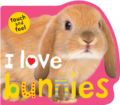 I Love Bunnies (Touch and Feel): Priddy, Roger