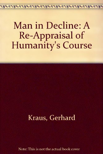 Man in Decline: A Re-Appraisal of Humanity's Course: Kraus, Gerhard
