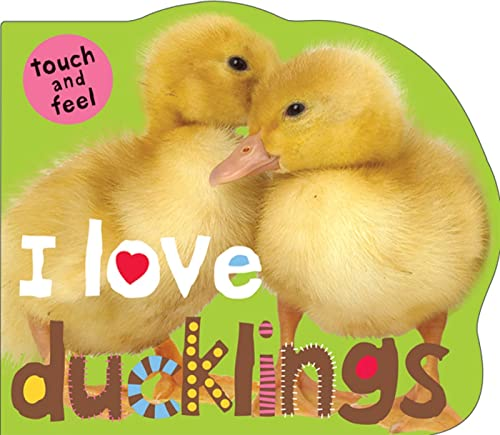 9780312513740: I Love Ducklings (Touch and Feel)