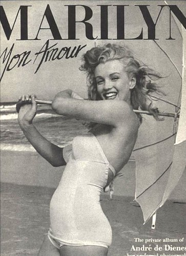 Marilyn Mon Amour: The Private Album of Andre De Dienes, Her Preferred Photographer