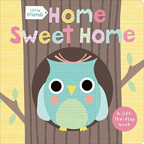 9780312516796: Little Friends: Home Sweet Home: A Lift-the-Flap Book