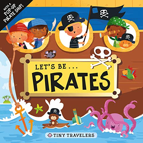 9780312519025: Tiny Travelers: Let's Be... Pirates: With a Pop-Up Pirate Ship