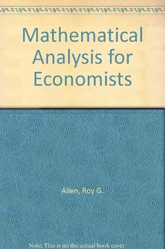 Mathematical Analysis for Economists: Roy G. Allen