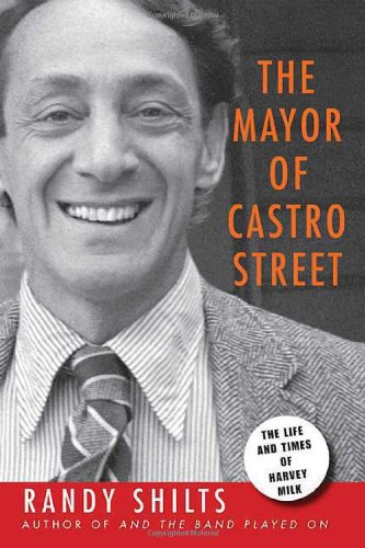 The Mayor of Castro Street: The Life and Times of Harvey Milk: Shilts, Randy