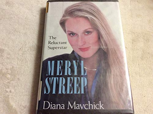 Meryl Streep: the reluctant superstar: Diana Maychick