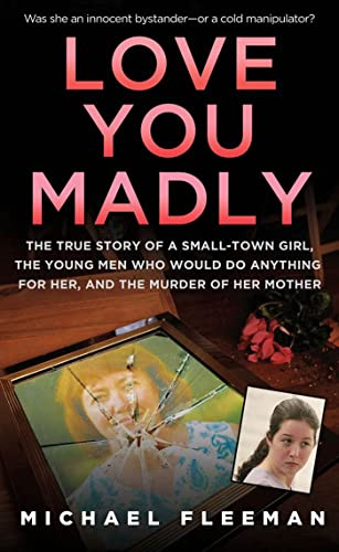 9780312530891: Love You Madly: The True Story of a Small-town Girl, the Young Men She Seduced, and the Murder of her Mother