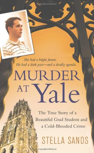 9780312531645: Murder at Yale: The True Story of a Beautiful Grad Student and a Cold-Blooded Crime (St. Martin's True Crime Library)