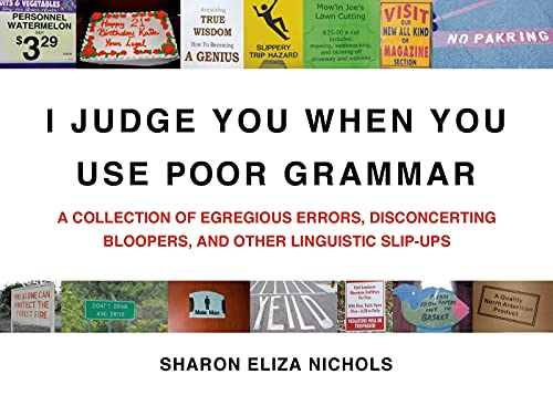 9780312533014: I Judge You When You Use Poor Grammar: A Collection of Egregious Errors, Disconcerting Bloopers, and Other Linguistic Slip-ups