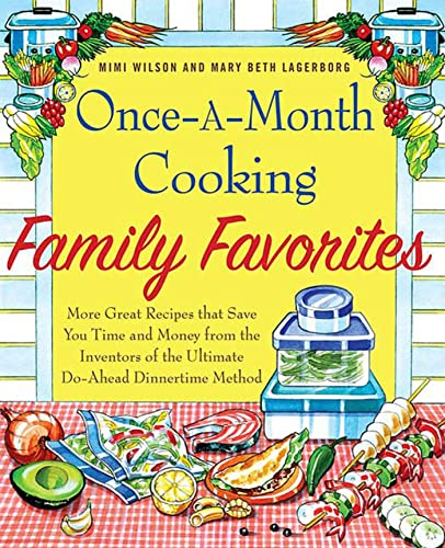 Once-A-Month Cooking Family Favorites: More Great Recipes That Save You Time and Money from the Inventors of the Ultimate Do-Ahead Dinnertime Method (0312534043) by Lagerborg, Mary Beth; Wilson, Mimi