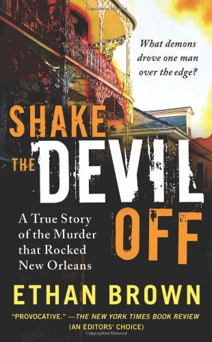 Shake the Devil Off: A True Story of the Murder that Rocked New Orleans: Brown, Ethan