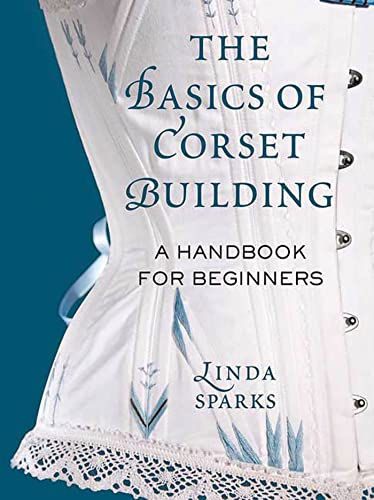 9780312535735: The Basics of Corset Building: A Handbook for Beginners