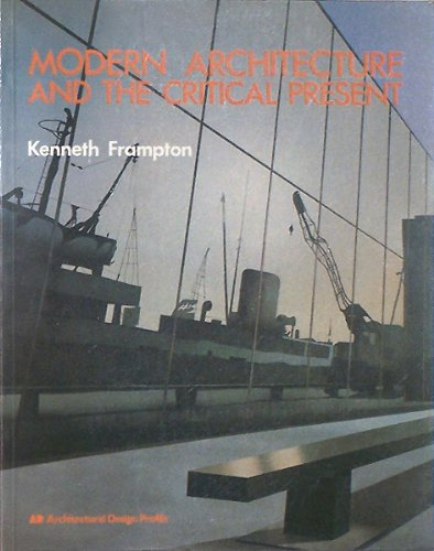 Modern Architecture and the Critical Present: Frampton, Kenneth &
