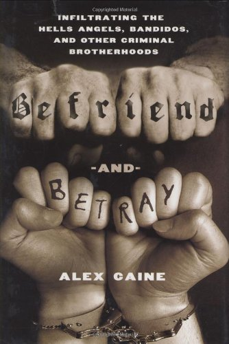 9780312537197: Befriend and Betray: Infiltrating the Hells Angels, Bandidos and Other Criminal Brotherhoods