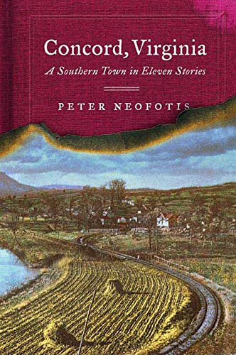 Concord, Virginia: A Southern Town in Eleven Stories: Neofotis, Peter