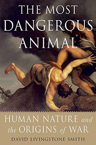 9780312537449: The Most Dangerous Animal: Human Nature and the Origins of War