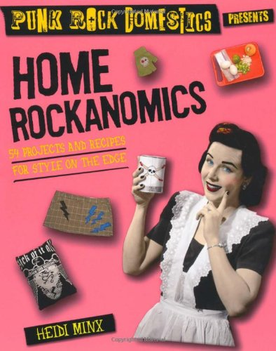9780312537555: Home Rockanomics: 54 Projects and Recipes for Style on the Edge