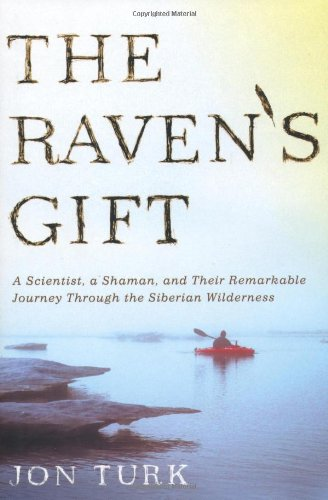 9780312540210: The Raven's Gift: A Scientist, a Shaman, and Their Remarkable Journey Through the Siberian Wilderness