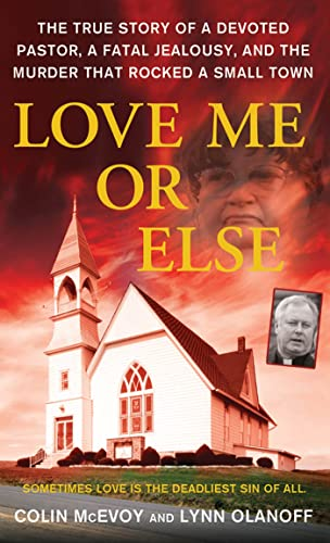9780312540821: Love Me or Else: The True Story of a Devoted Pastor, a Fatal Jealousy, and the Murder that Rocked a Small Town
