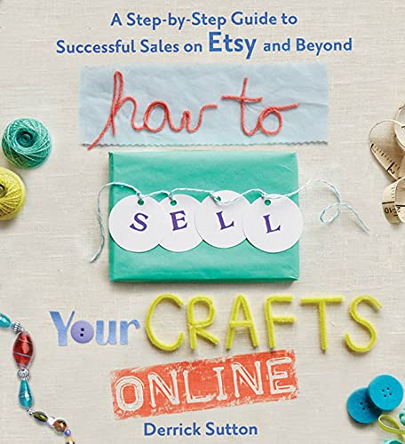 9780312541262: How to Sell Your Crafts Online: A Step-by-Step Guide to Successful Sales on Etsy and Beyond