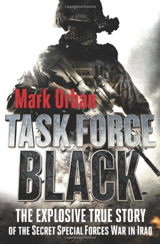 Task Force Black: The Explosive True Story of the Secret Special Forces War in Iraq: Urban, Mark