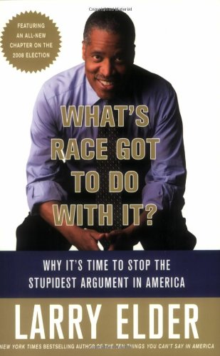 What's Race Got to Do with It?: Why It's Time to Stop the Stupidest Argument in America (0312541473) by Elder, Larry