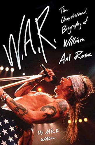 W.A.R.: The Unauthorized Biography of William Axl Rose: Wall, Mick