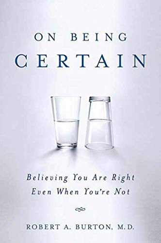 9780312541521: On Being Certain: Believing You Are Right Even When You're Not