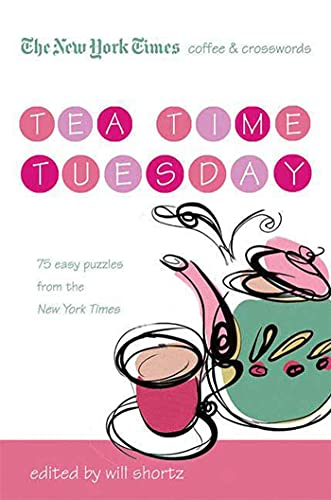 9780312541651: The New York Times Coffee and Crosswords: Tea Time Tuesday: 75 Easy Tuesday Puzzles from The New York Times