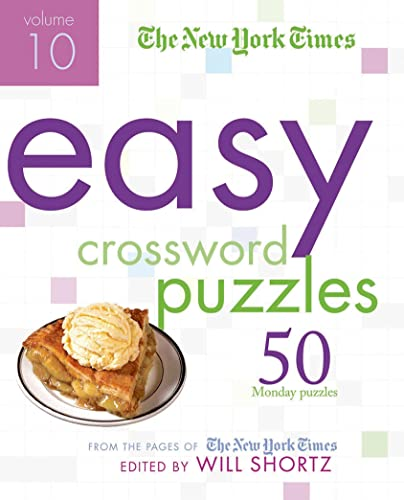 The New York Times Easy Crossword Puzzles Volume 10: 50 Monday Puzzles from the Pages of The New ...