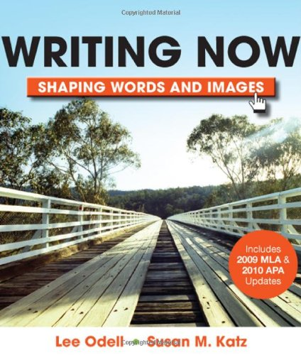 Writing Now with 2009 MLA and 2010 APA Updates: Shaping Words and Images (0312542623) by Lee Odell; Susan M. Katz