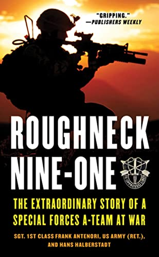 9780312544140: Roughneck Nine-One: The Extraordinary Story of a Special Forces A-Team at War