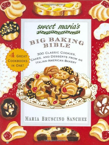 Sweet Maria's Big Baking Bible : 300 Classic Cookies, Cakes, and Desserts from an Italian-America...