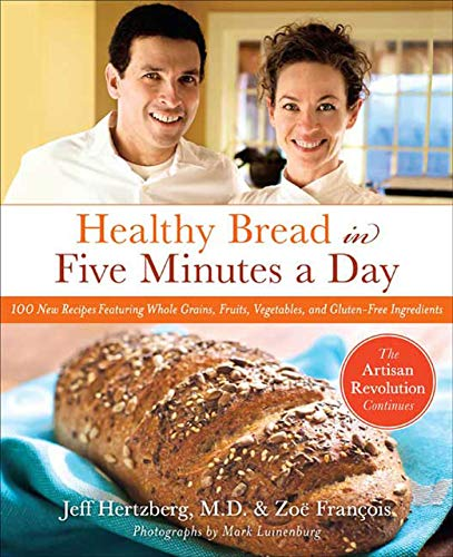9780312545529: Healthy Bread in Five Minutes a Day: 100 New Recipes Featuring Whole Grains, Fruits, Vegetables, and Gluten-Free Ingredients