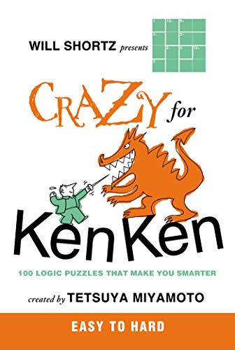 9780312546397: Will Shortz Presents Crazy for KenKen Easy to Hard: 100 Logic Puzzles That Make You Smarter