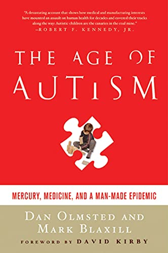 The Age of Autism: Mercury, Medicine, and a Man-Made Epidemic: Olmsted, Dan/ Blaxill, Mark