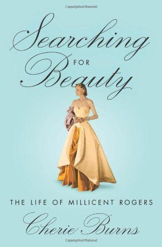 Searching for Beauty: The Life of Millicent Rogers, the American Heiress Who Taught the World About...