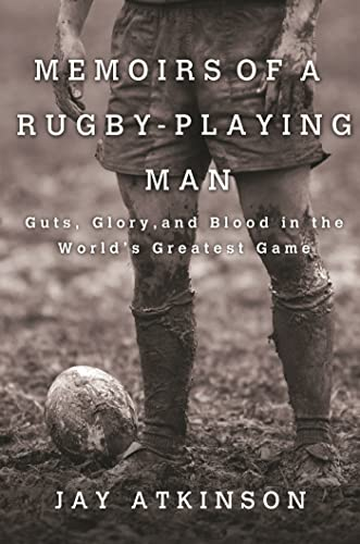Memoirs of a Rugby-Playing Man: Guts, Glory,: Atkinson, Jay