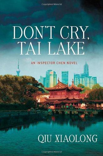9780312550646: Don't Cry, Tai Lake: An Inspector Chen Novel (Inspector Chen Cao)