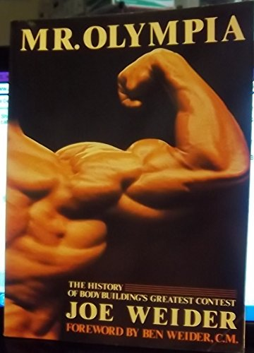 Mr. Olympia: The History of Bodybuilding's Greatest Contest (0312550871) by Weider, Joe