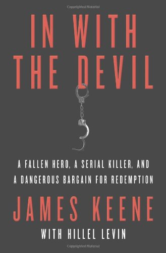 IN WITH THE DEVIL~A FALLEN HERO, A SERIAL KILLER, AND A DANGEROUS BARGAIN FOR REDEMPTION