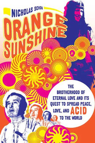9780312551834: Orange Sunshine: The Brotherhood of Eternal Love and Its Quest to Spread Peace, Love, and Acid to the World