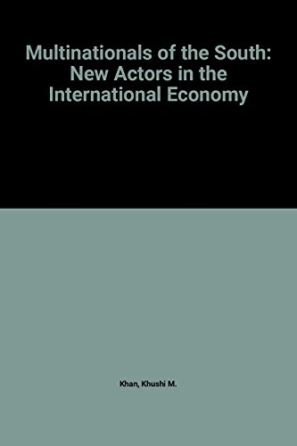 Multinationals of the South: New Actors In the International Economy: Khan, Khushi M.